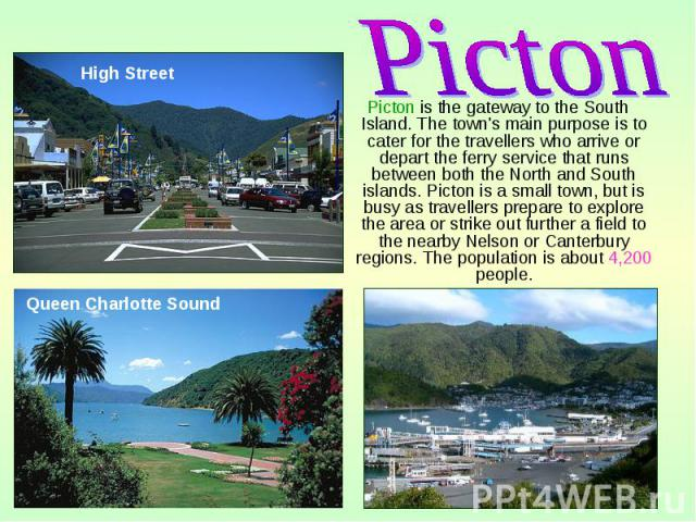 Picton is the gateway to the South Island. The town's main purpose is to cater for the travellers who arrive or depart the ferry service that runs between both the North and South islands. Picton is a small town, but is busy as travellers prepare to…
