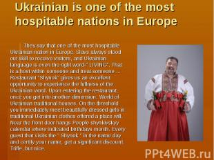 Ukrainian is one of the most hospitable nations in Europe They say that one of t