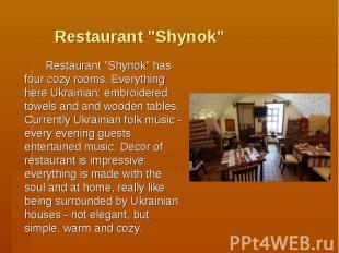 "Restaurant ""Shynok"" Restaurant ""Shynok"" has four cozy rooms."