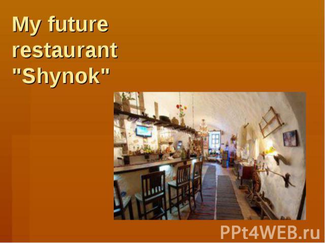 "My future restaurant ""Shynok"""