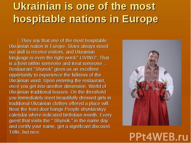 """Ukrainian is one of the most hospitable nations in Europe They say that one of the most hospitable Ukrainian nation in Europe. Slavs always stood out skill to receive visitors, and Ukrainian language is even the right word-"""" LIVING"""". That is a host …"""