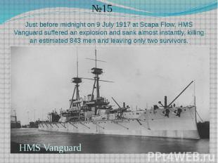 Just before midnight on 9 July 1917 at Scapa Flow, HMS Vanguard suffered an expl