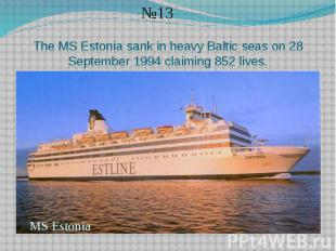 The MS Estonia sank in heavy Baltic seas on 28 September 1994 claiming 852 lives