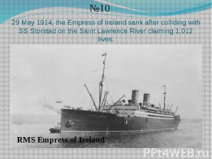29 May 1914, the Empress of Ireland sank after colliding with SS Storstad on the