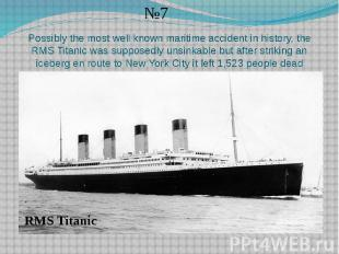 Possibly the most well known maritime accident in history, the RMS Titanic was s
