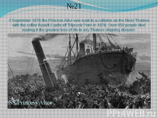 3 September 1878 the Princess Alice was sunk in a collision on the River Thames