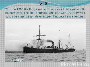 28 June 1904 the Norge ran aground close to Rockall on St. Helen's Reef. The fin