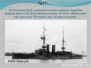 26 November 1914, a powerful internal explosion ripped the Bulwark apart in the