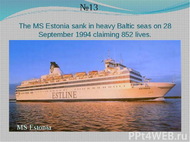 The MS Estonia sank in heavy Baltic seas on 28 September 1994 claiming 852 lives.