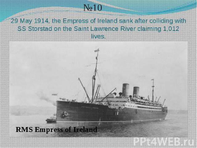 29 May 1914, the Empress of Ireland sank after colliding with SS Storstad on the Saint Lawrence River claiming 1,012 lives.