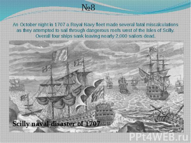 Аn October night in 1707 a Royal Navy fleet made several fatal miscalculations as they attempted to sail through dangerous reefs west of the Isles of Scilly. Overall four ships sank leaving nearly 2,000 sailors dead.