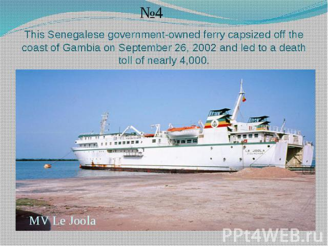 This Senegalese government-owned ferry capsized off the coast of Gambia on September 26, 2002 and led to a death toll of nearly 4,000.