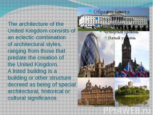 The architecture of the United Kingdom consists of an eclectic co
