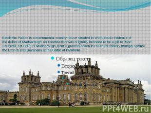 Blenheim Palace is a monumental country house situated in Woodstock re