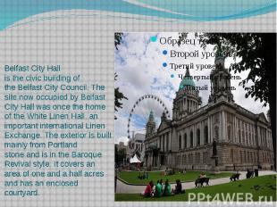 Belfast City Hall is the civic building of the Belfast City Council. The si