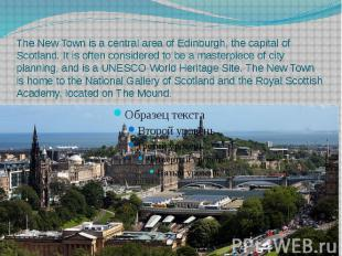 The New Town is a central area of Edinburgh, the capital of Scotl