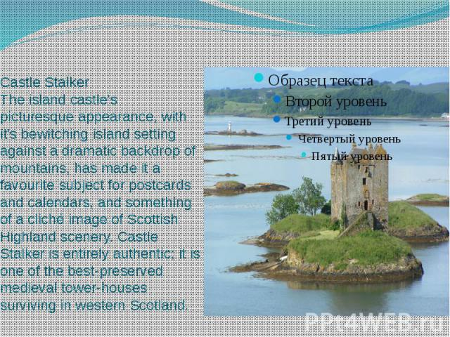 Castle Stalker The island castle's picturesque appearance, with it's bewitching island setting against a dramatic backdrop of mountains, has made it a favourite subject for postcards and calendars, and something of a cliché image of Scottish Hi…