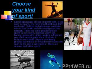 Choose your kind of sport! Sport helps people to keep in good health. If you go