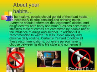 About your habits… To be healthy, people should get rid of their bad habits. It'