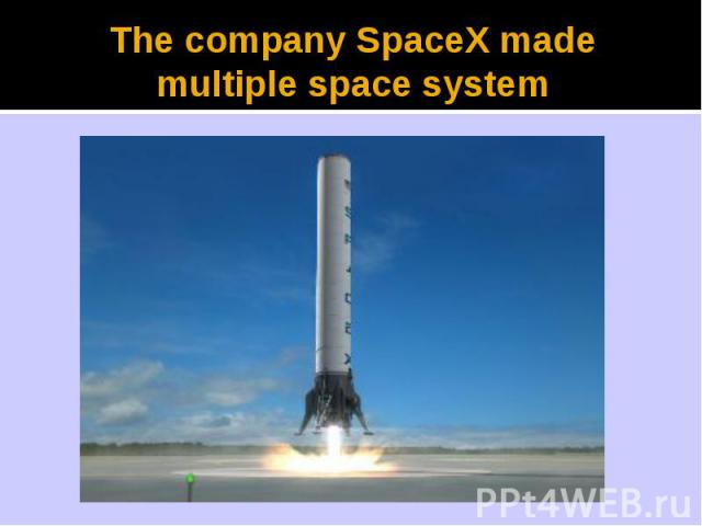 The company SpaceX made multiple space system