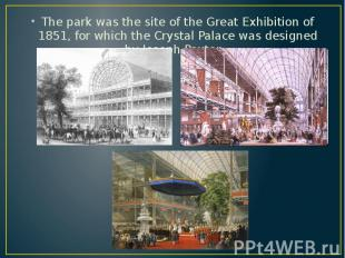 The park was the site of the Great Exhibition of 1851, for which the Crystal Pal