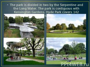 The park is divided in two by the Serpentine and the Long Water. The park is con