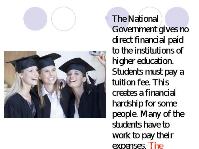 The National Government gives no direct financial paid to the institutions of higher education. Students must pay a tuition fee. This creates a financial hardship for some people. Many of the students have to work to pay their expenses. The American…