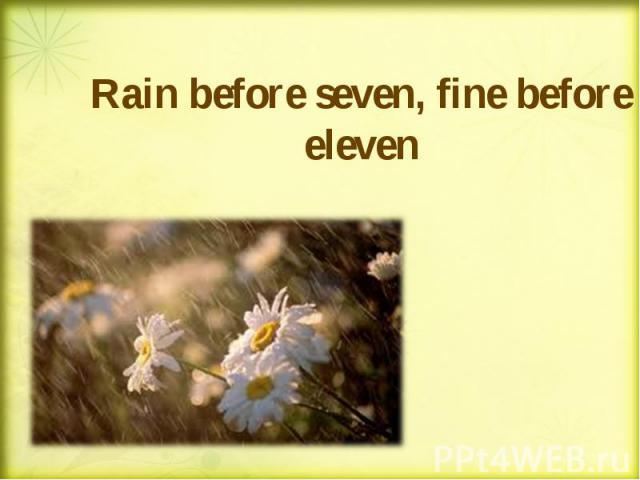 Rain before seven, fine before eleven Rain before seven, fine before eleven