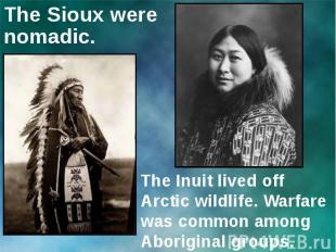 The Sioux were nomadic.