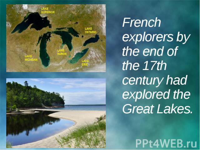 French explorers by the end of the 17th century had explored the Great Lakes.