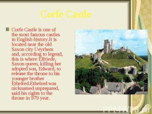 Corfe Castle Corfe Castle is one of the most famous castles in English history.I
