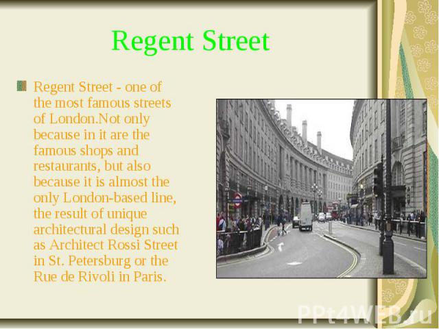 Regent Street Regent Street - one of the most famous streets of London.Not only because in it are the famous shops and restaurants, but also because it is almost the only London-based line, the result of unique architectural design such as Architect…