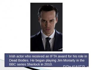 Irish actor who received an IFTA award for his role in Dead Bodies. He began pla