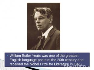 William Butler Yeats was one of the greatest English-language poets of the 20th