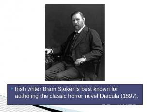 Irish writer Bram Stoker is best known for authoring the classic horror novel Dr