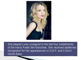 She played Luna Lovegood in the last four installments of the Harry Potter film