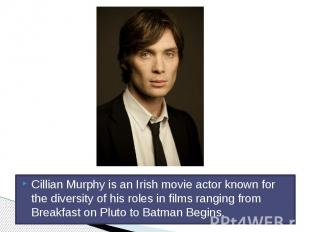 Cillian Murphy is an Irish movie actor known for the diversity of his roles in f