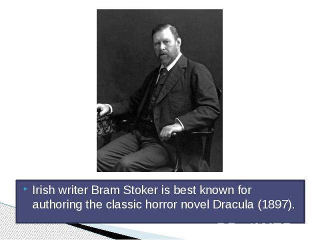 Irish writer Bram Stoker is best known for authoring the classic horror novel Dracula (1897).