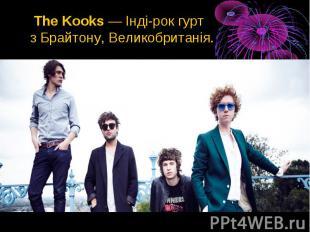 The Kooks—Інді-рокгурт зБрайтону,Великобританія. T