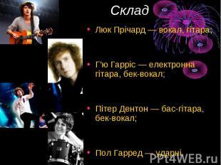 Склад Люк Прічард— вокал, гітара; Г'ю Гарріс — електронна гітара, бек-вока