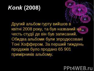 Konk(2008) Другий альбом гурту вийшов в квітні2008року, та був
