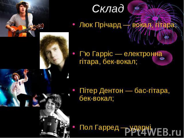 Склад Люк Прічард— вокал, гітара; Г'ю Гарріс — електронна гітара, бек-вокал; Пітер Дентон — бас-гітара, бек-вокал; Пол Гарред — ударні.