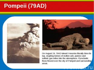On August 24, 79AD Mount Vesuvius literally blew its top, erupting tonnes of mol