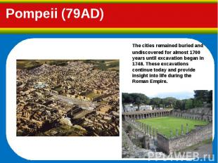 The cities remained buried and undiscovered for almost 1700 years until excavati
