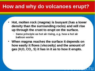 Hot, molten rock (magma) is buoyant (has a lower density than the surrounding ro