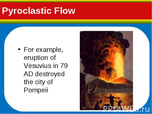 For example, eruption of Vesuvius in 79 AD destroyed the city of Pompeii For example, eruption of Vesuvius in 79 AD destroyed the city of Pompeii