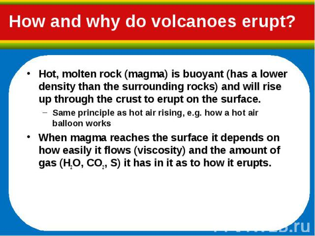 Hot, molten rock (magma) is buoyant (has a lower density than the surrounding rocks) and will rise up through the crust to erupt on the surface. Hot, molten rock (magma) is buoyant (has a lower density than the surrounding rocks) and will rise up th…