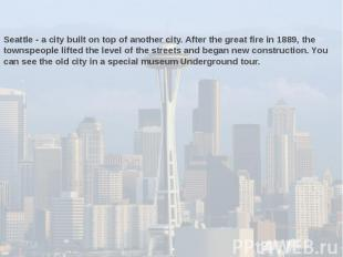 Seattle - a city built on top of another city. After the great fire in 1889, the