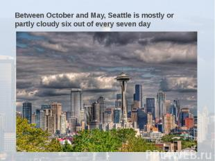 Between October and May, Seattle is mostly or partly cloudy six out of every sev