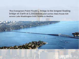 The Evergreen Point Floating Bridge is the longest floating bridge on Earth at 2